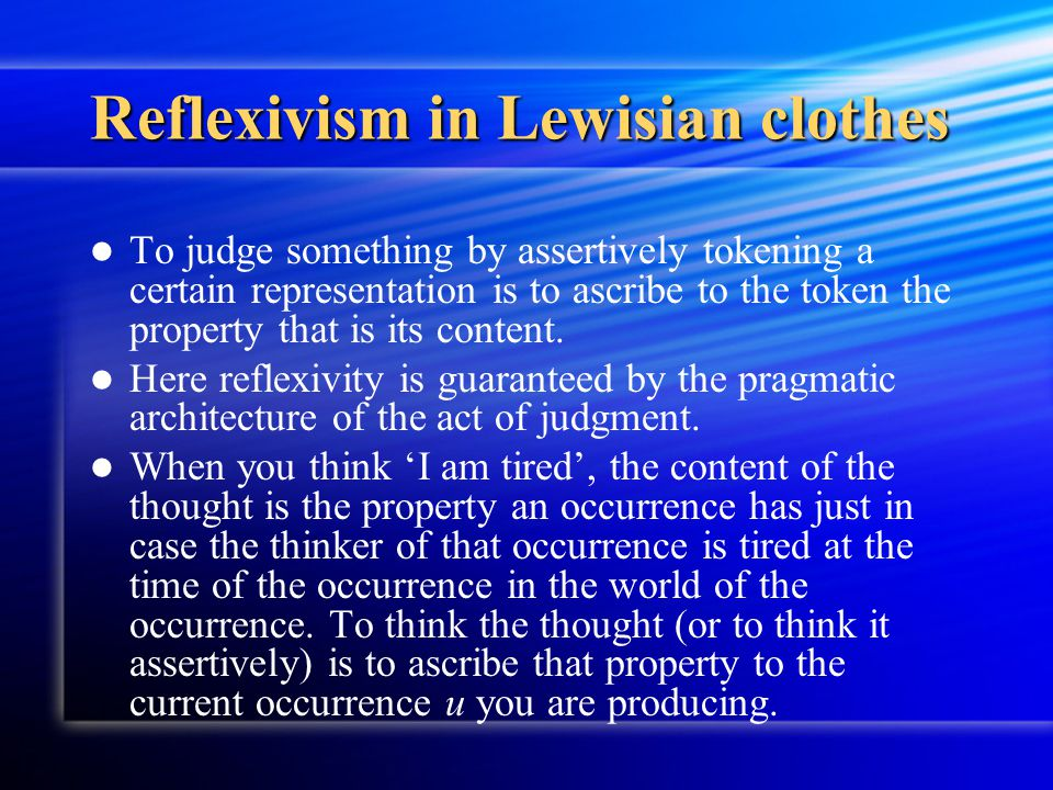 Reflexivism in Lewisian clothes To judge something by assertively tokening a certain representation is to ascribe to the token the property that is it
