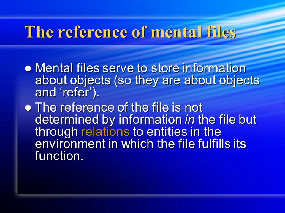 The reference of mental files Mental files serve to store information about objects (so they are about objects and 'refer'). Mental files serve to sto