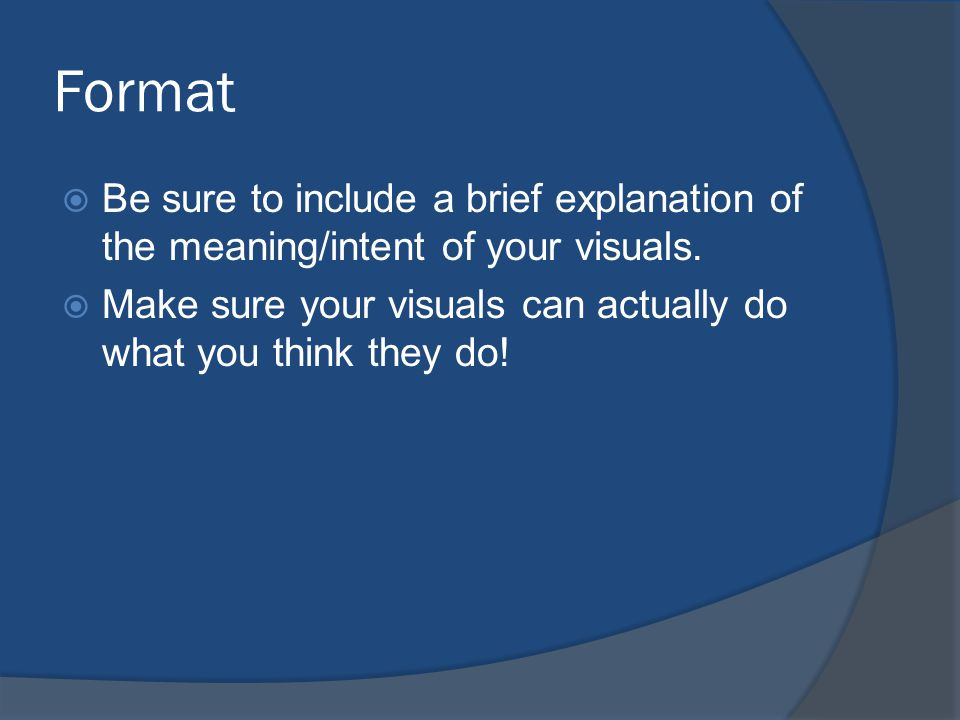 Format  Be sure to include a brief explanation of the meaning/intent of your visuals.