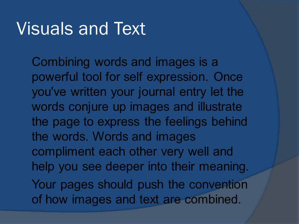 Visuals and Text Combining words and images is a powerful tool for self expression.