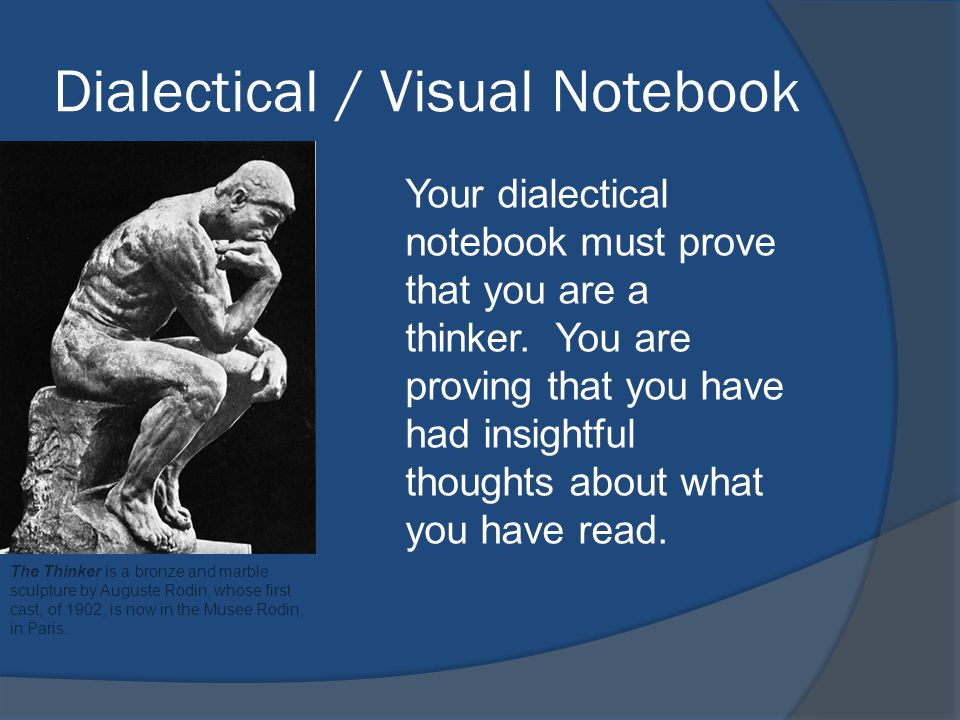 Dialectical / Visual Notebook Your dialectical notebook must prove that you are a thinker.