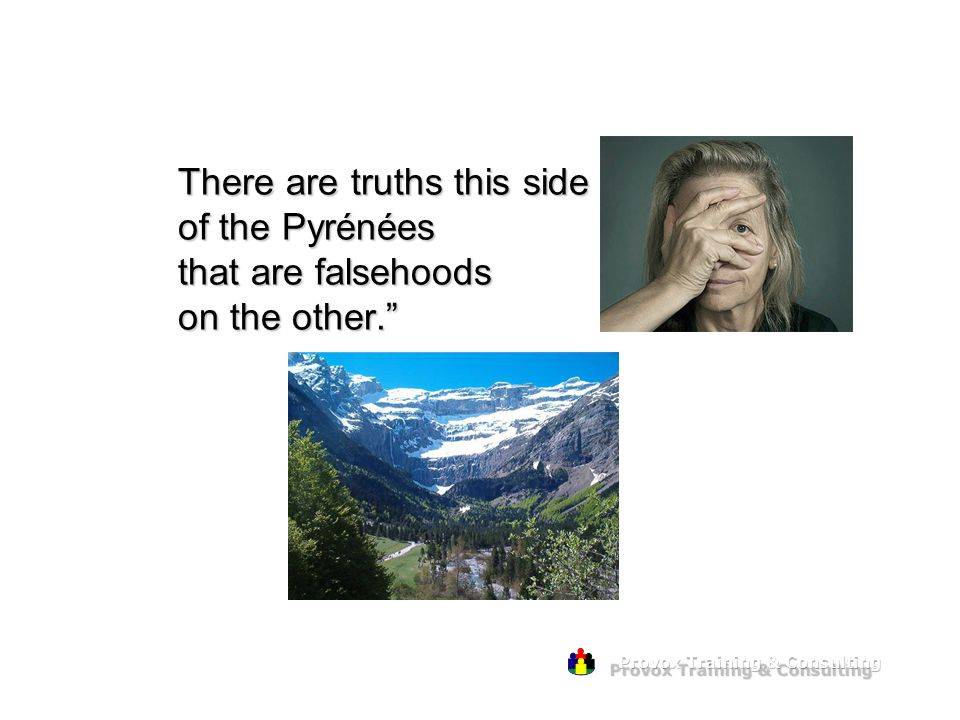 There are truths this side of the Pyrénées that are falsehoods on the other.