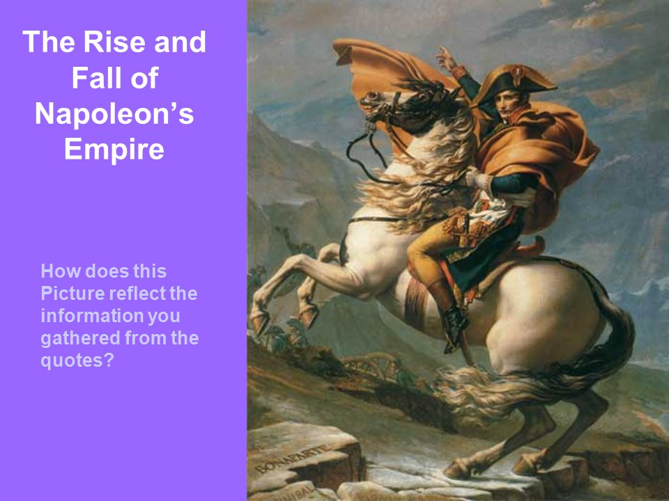 The Rise and Fall of Napoleon's Empire How does this Picture reflect the information you gathered from the quotes?