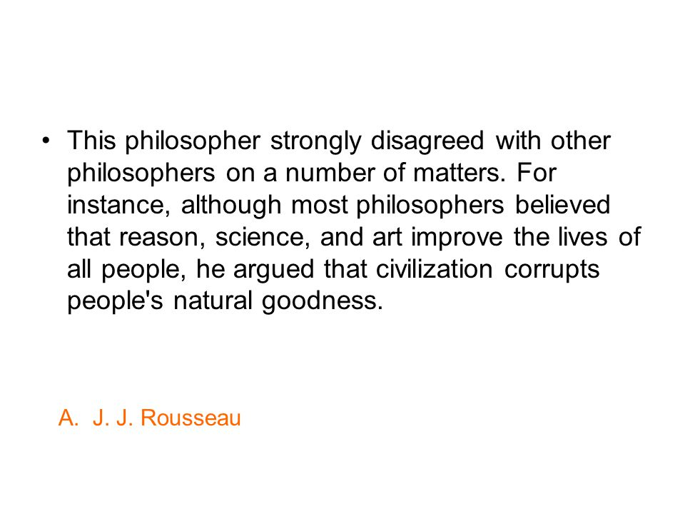 This philosopher strongly disagreed with other philosophers on a number of matters.