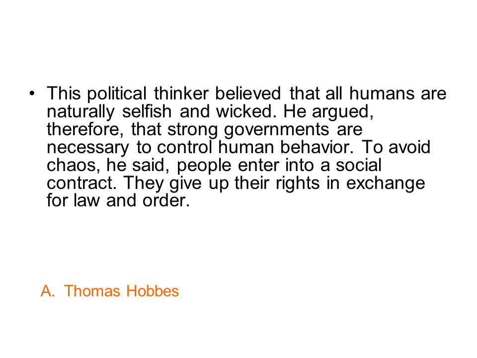 This political thinker believed that all humans are naturally selfish and wicked.