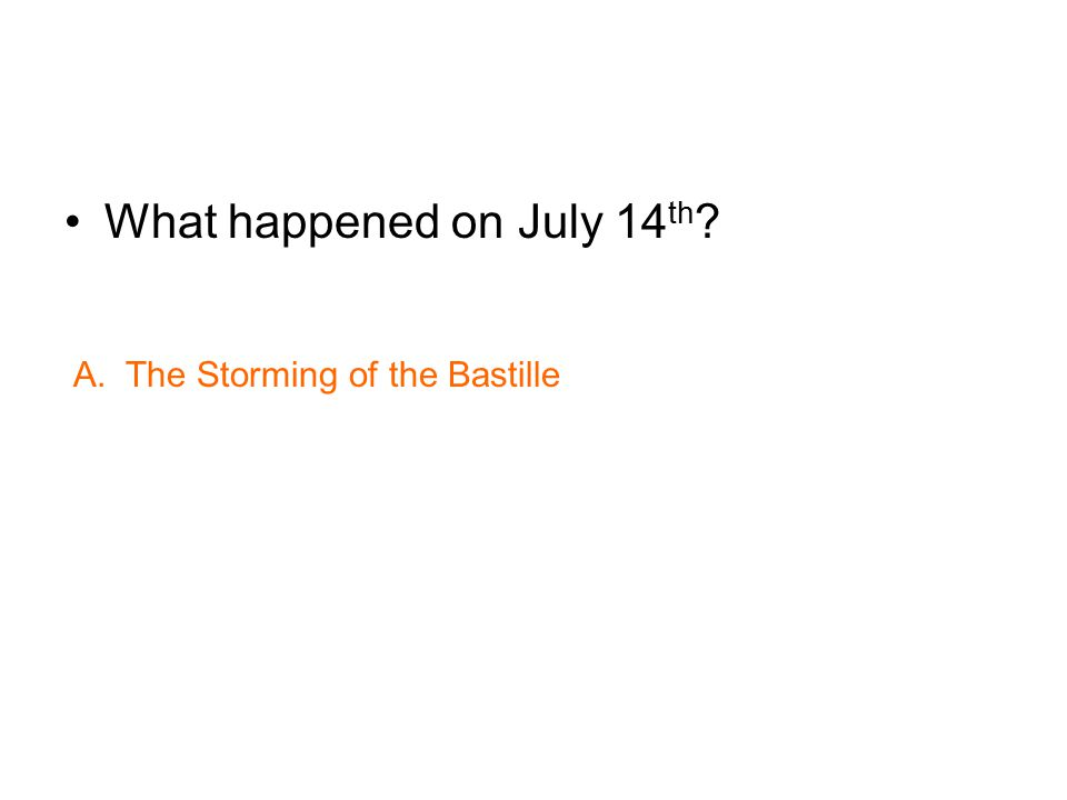 What happened on July 14 th ? A. The Storming of the Bastille