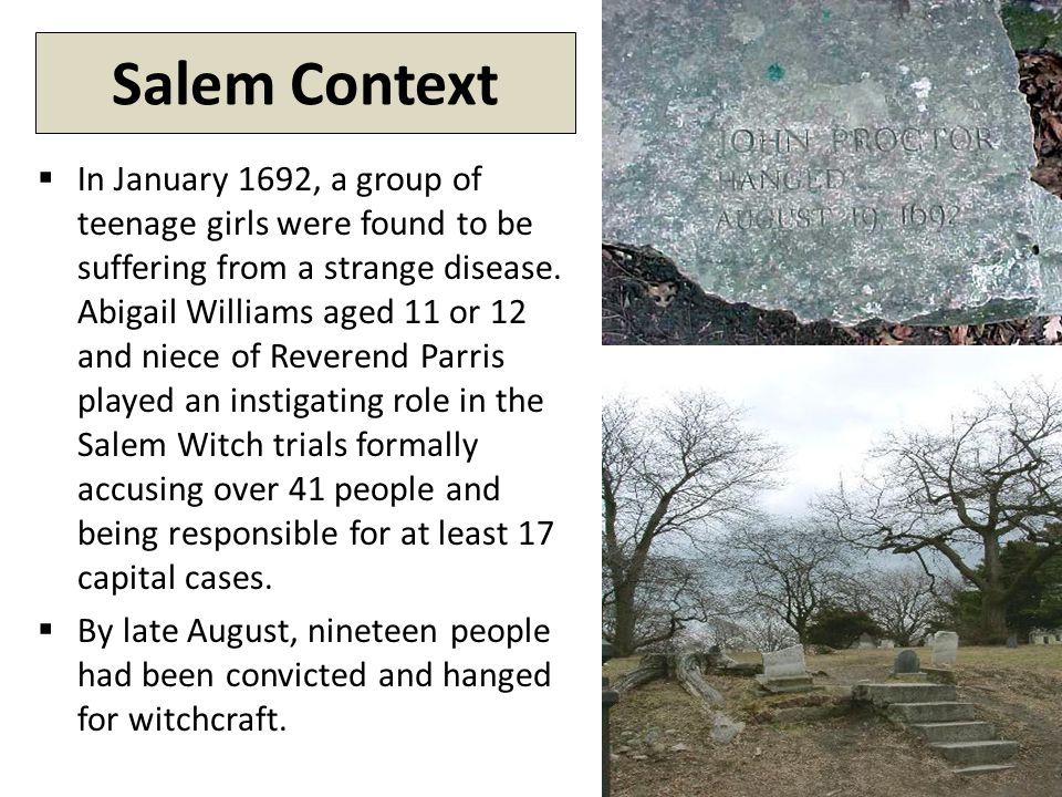 Salem Context  In January 1692, a group of teenage girls were found to be suffering from a strange disease.