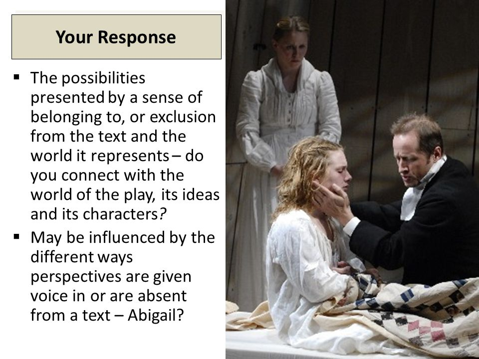 Your Response  The possibilities presented by a sense of belonging to, or exclusion from the text and the world it represents – do you connect with the world of the play, its ideas and its characters.