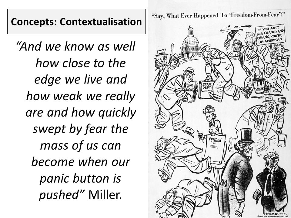 Concepts: Contextualisation And we know as well how close to the edge we live and how weak we really are and how quickly swept by fear the mass of us can become when our panic button is pushed Miller.