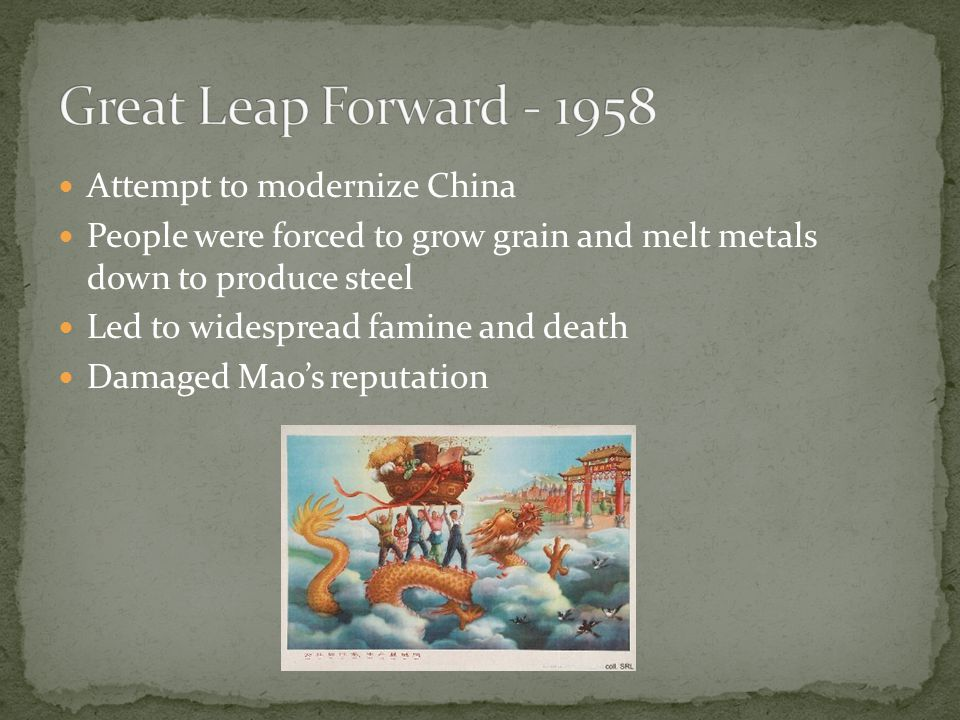 Attempt to modernize China People were forced to grow grain and melt metals down to produce steel Led to widespread famine and death Damaged Mao's reputation