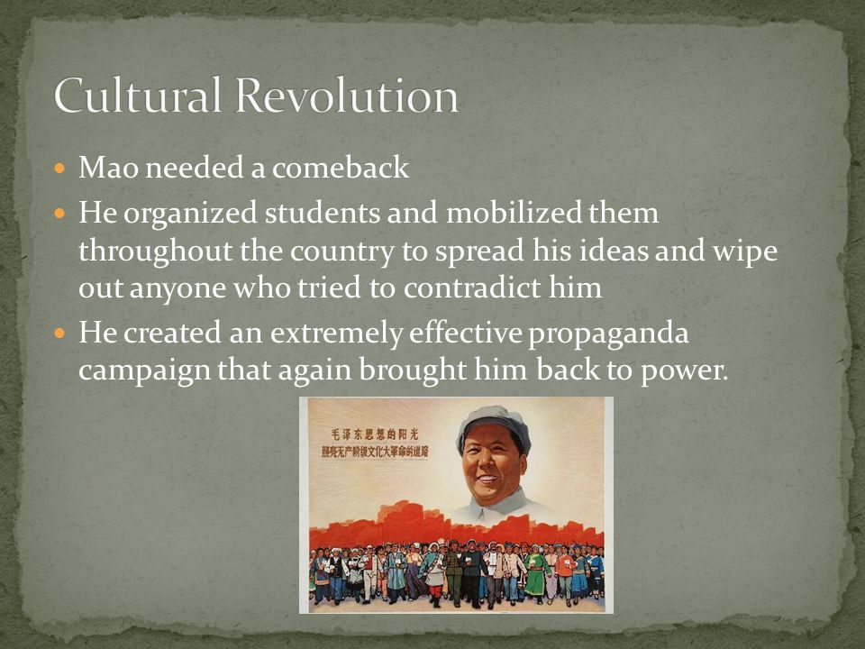 Mao needed a comeback He organized students and mobilized them throughout the country to spread his ideas and wipe out anyone who tried to contradict him He created an extremely effective propaganda campaign that again brought him back to power.