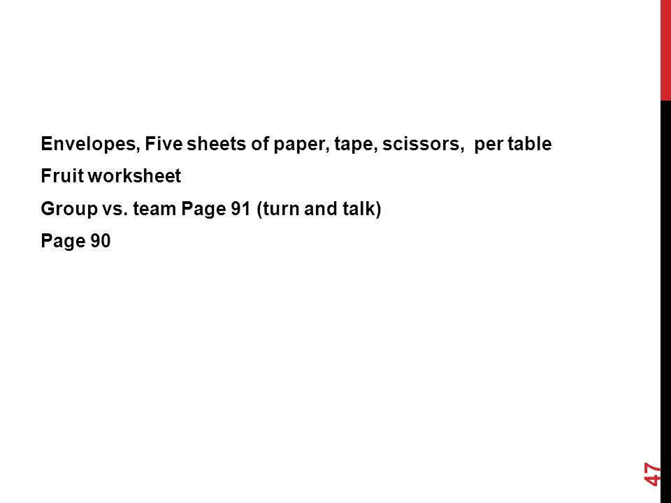 Envelopes, Five sheets of paper, tape, scissors, per table Fruit worksheet Group vs. team Page 91 (turn and talk) Page 90 47