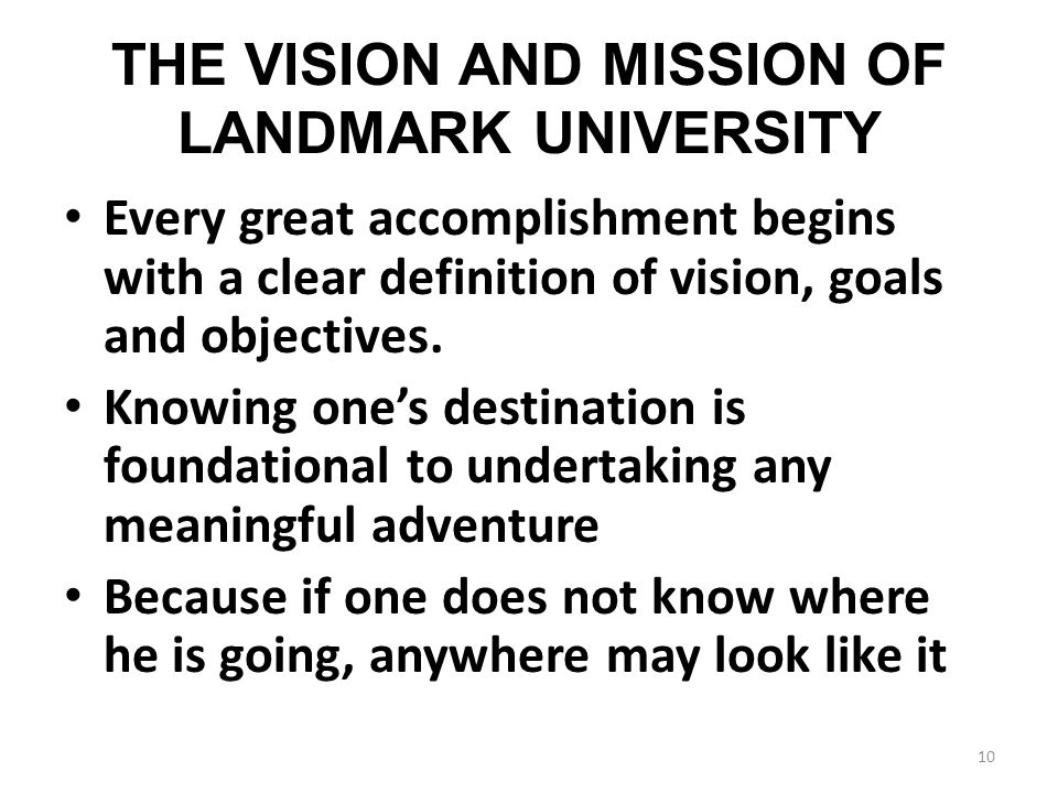 THE VISION AND MISSION OF LANDMARK UNIVERSITY Every great accomplishment begins with a clear definition of vision, goals and objectives.