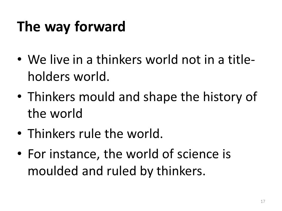 The way forward We live in a thinkers world not in a title- holders world.