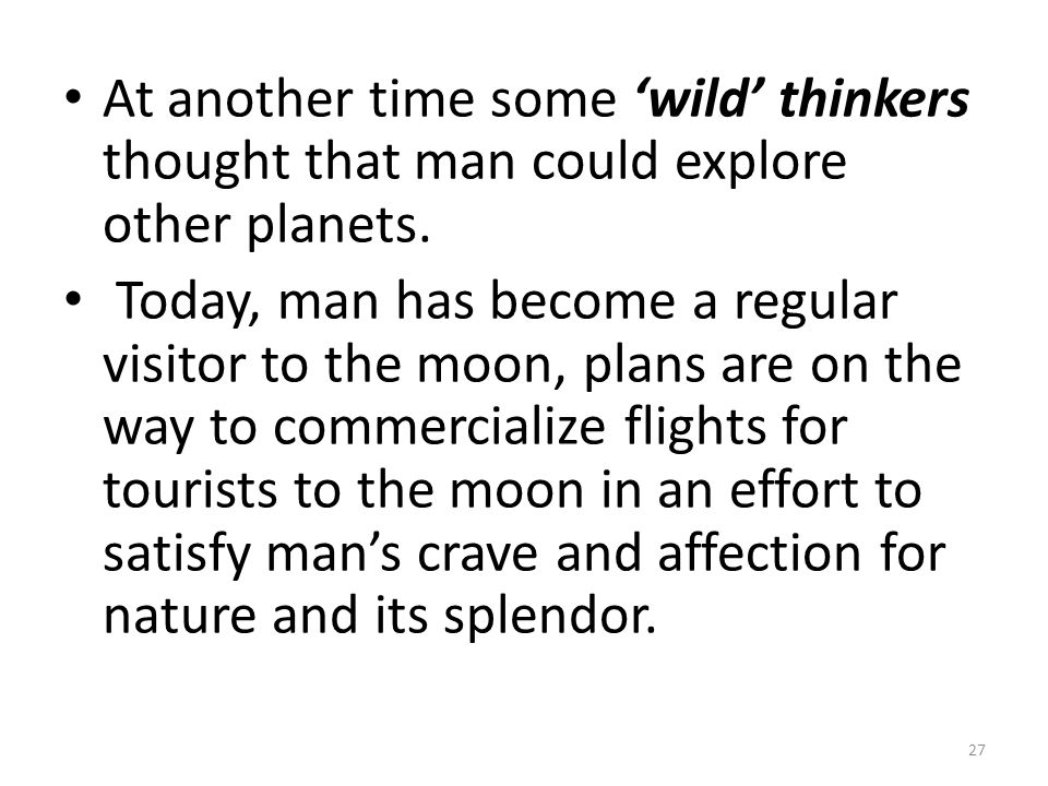 At another time some 'wild' thinkers thought that man could explore other planets.