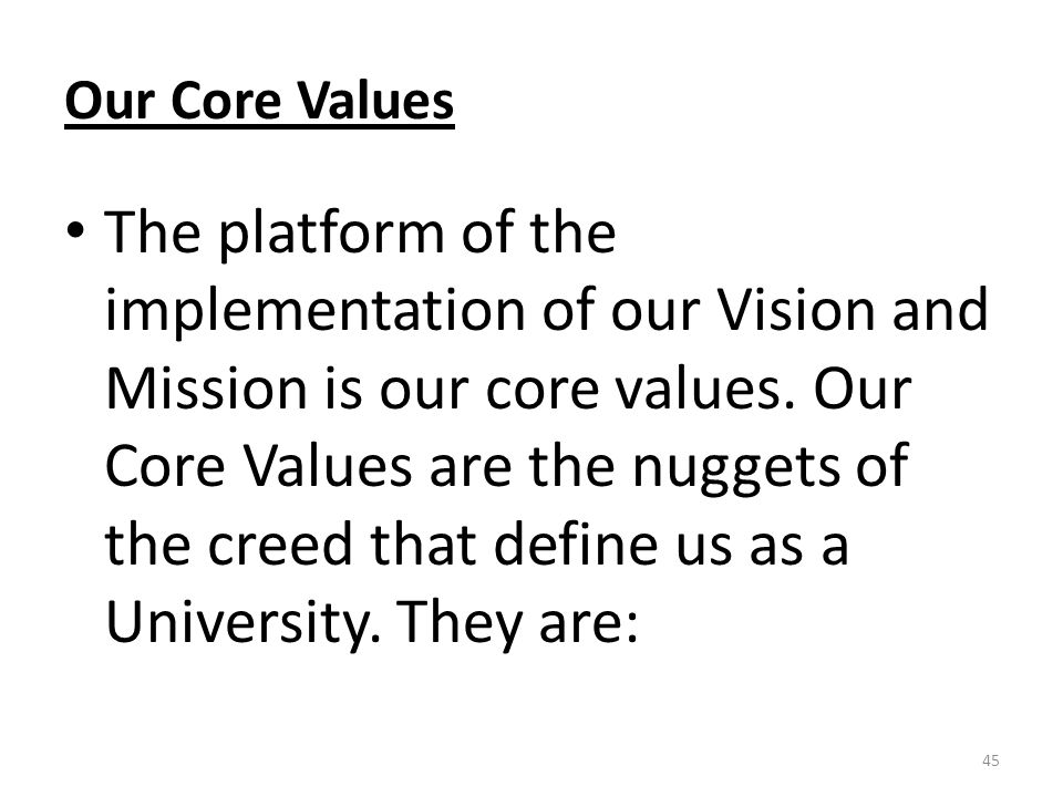 Our Core Values The platform of the implementation of our Vision and Mission is our core values.
