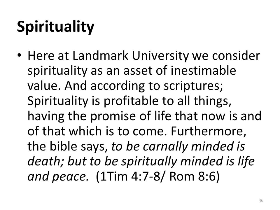 Spirituality Here at Landmark University we consider spirituality as an asset of inestimable value.