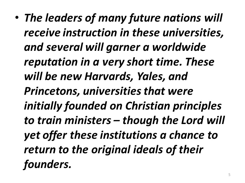 The leaders of many future nations will receive instruction in these universities, and several will garner a worldwide reputation in a very short time.