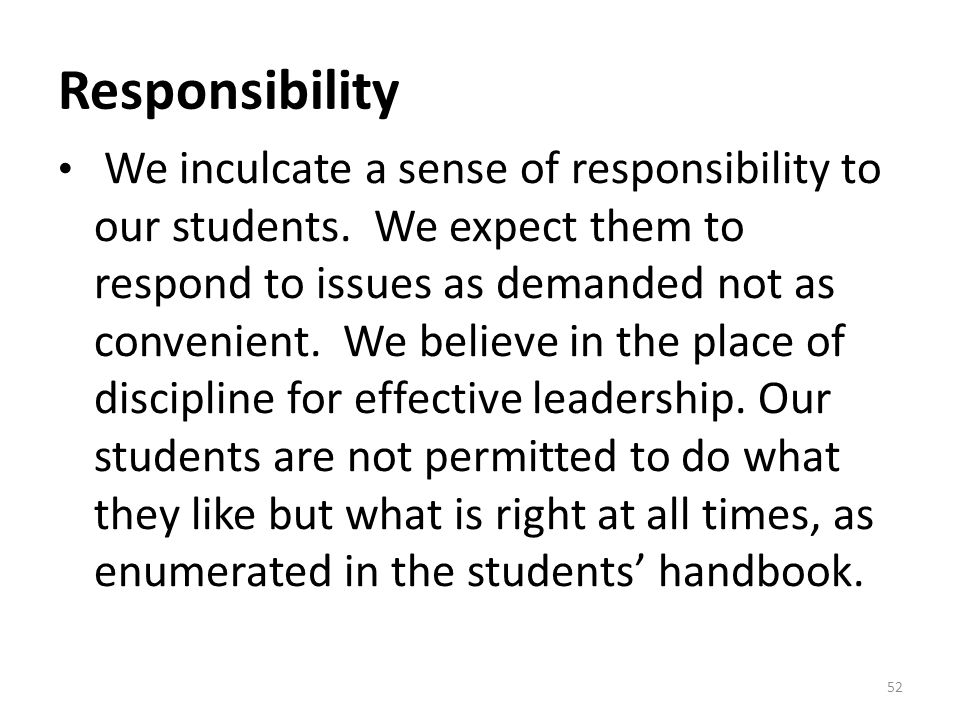 Responsibility We inculcate a sense of responsibility to our students.
