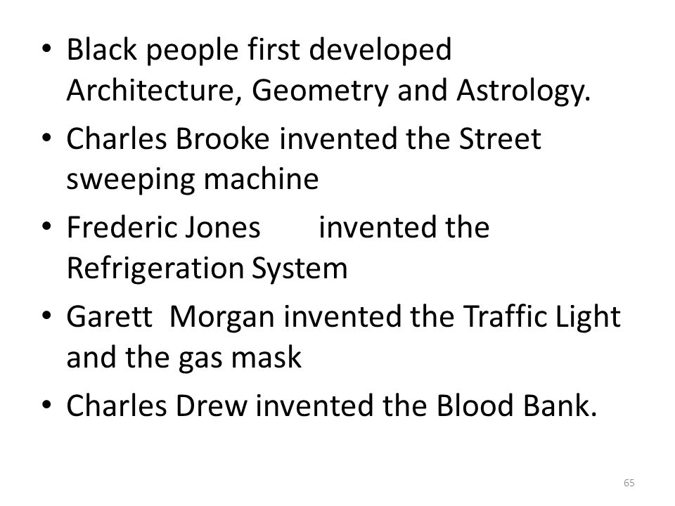 Black people first developed Architecture, Geometry and Astrology.