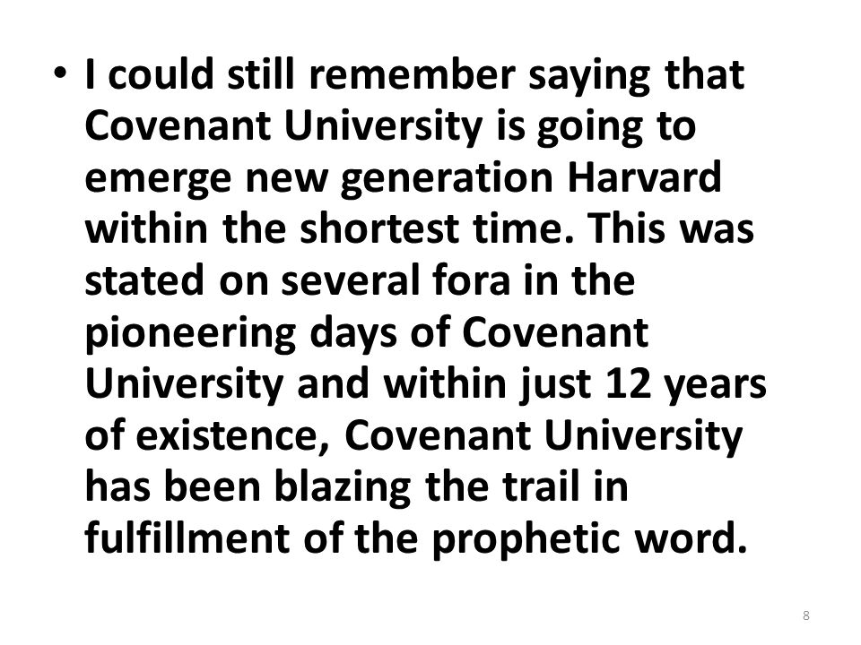 I could still remember saying that Covenant University is going to emerge new generation Harvard within the shortest time.
