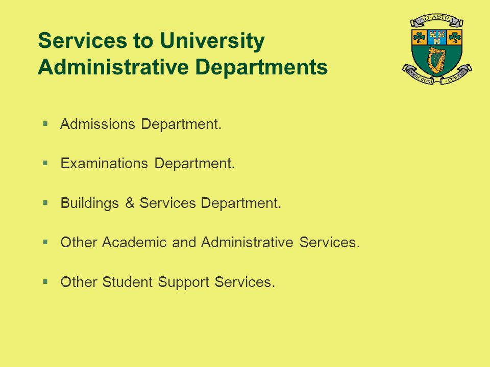 Services to University Administrative Departments §Admissions Department. §Examinations Department. §Buildings & Services Department. §Other Academic