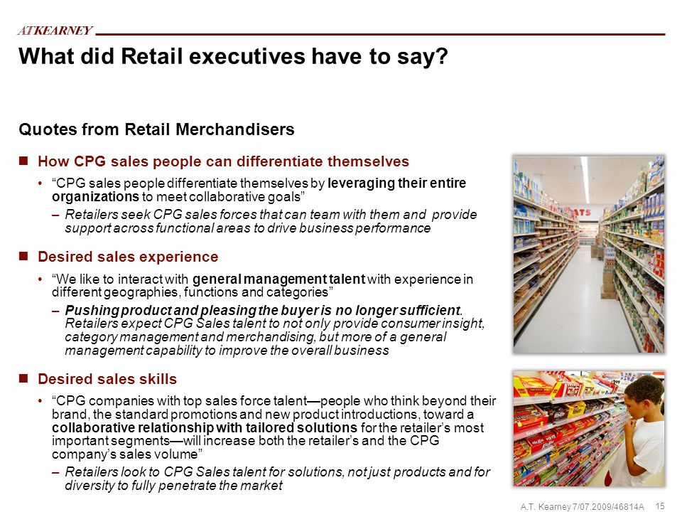 15 A.T. Kearney 7/07.2009/46814A What did Retail executives have to say.