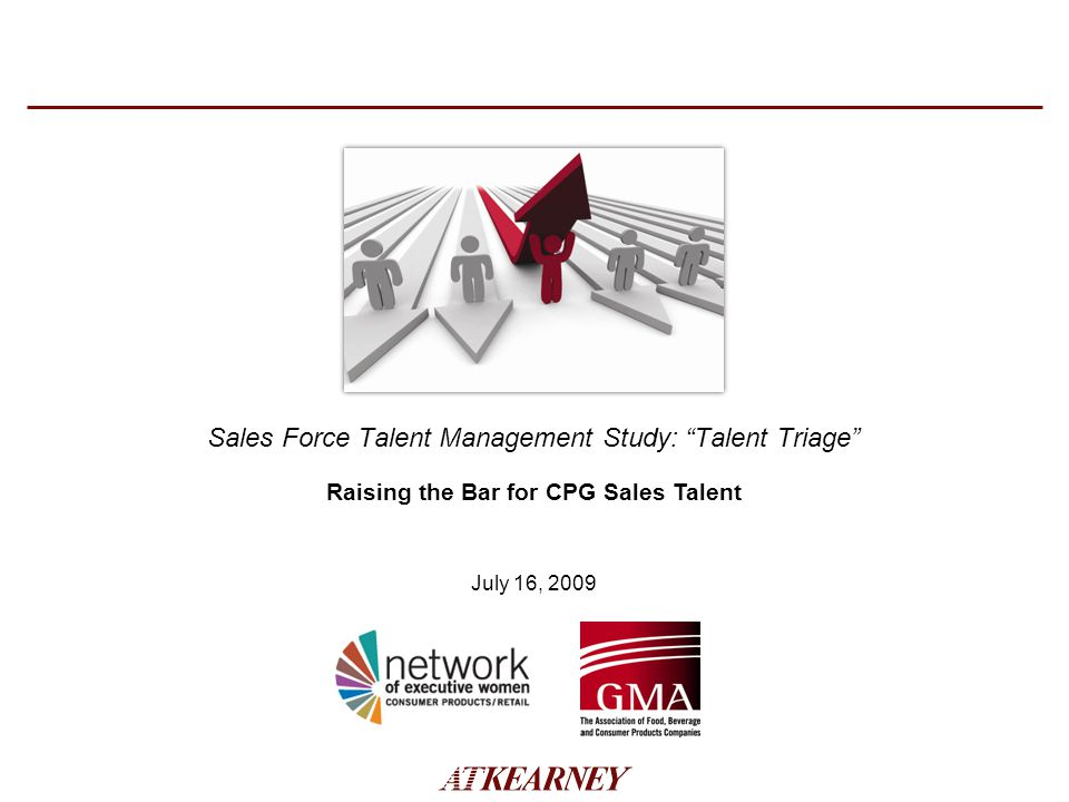 Raising the Bar for CPG Sales Talent July 16, 2009 Sales Force Talent Management Study: Talent Triage
