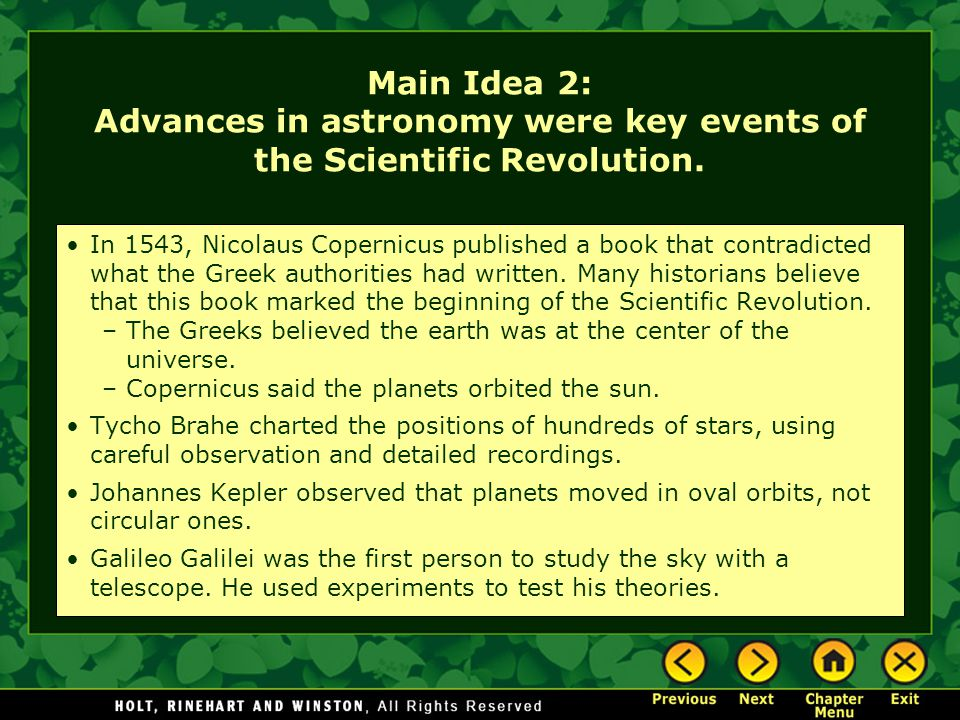Main Idea 2: Advances in astronomy were key events of the Scientific Revolution. In 1543, Nicolaus Copernicus published a book that contradicted what