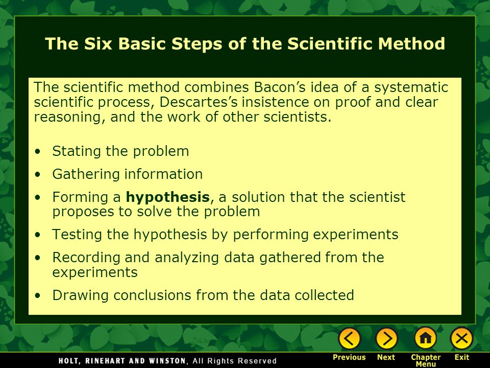 The Six Basic Steps of the Scientific Method Stating the problem Gathering information Forming a hypothesis, a solution that the scientist proposes to