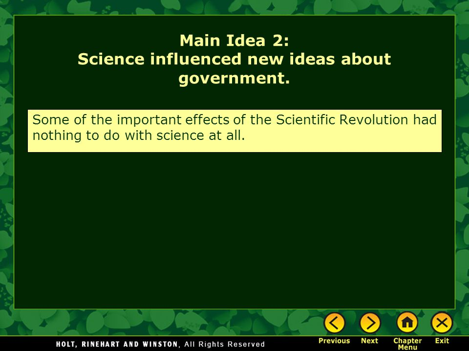 Main Idea 2: Science influenced new ideas about government. Some of the important effects of the Scientific Revolution had nothing to do with science
