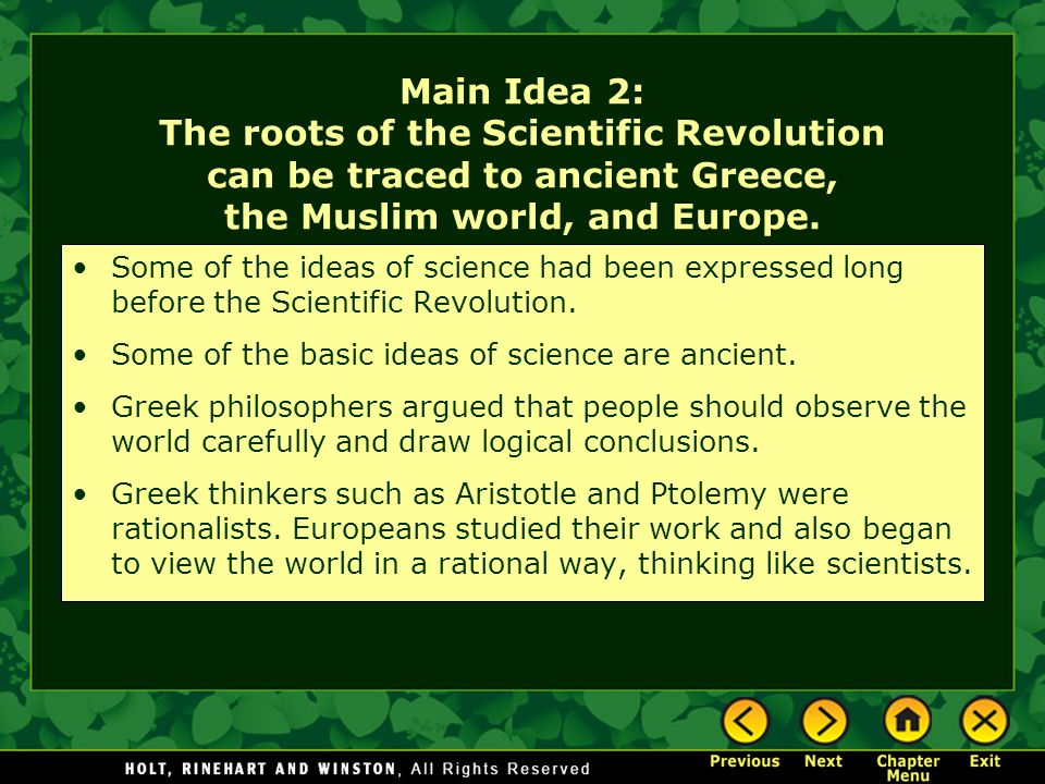 Main Idea 2: The roots of the Scientific Revolution can be traced to ancient Greece, the Muslim world, and Europe. Some of the ideas of science had be