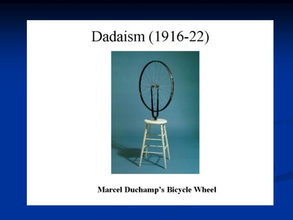 DADAISM Anti-art movement on eve of WWI Name refers to meaningless childish babble Questions traditional bases of art Marcel Duchamp (1887-1968) found