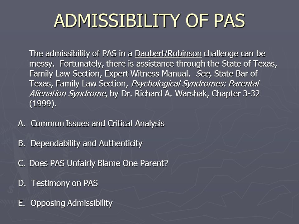 ADMISSIBILITY OF PAS The admissibility of PAS in a Daubert/Robinson challenge can be messy.