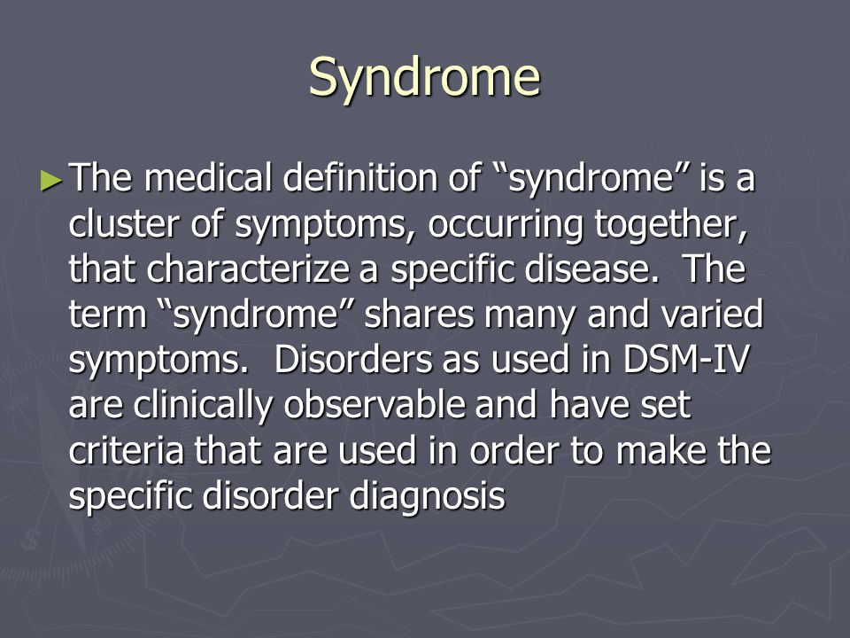 Syndrome ► The medical definition of syndrome is a cluster of symptoms, occurring together, that characterize a specific disease.