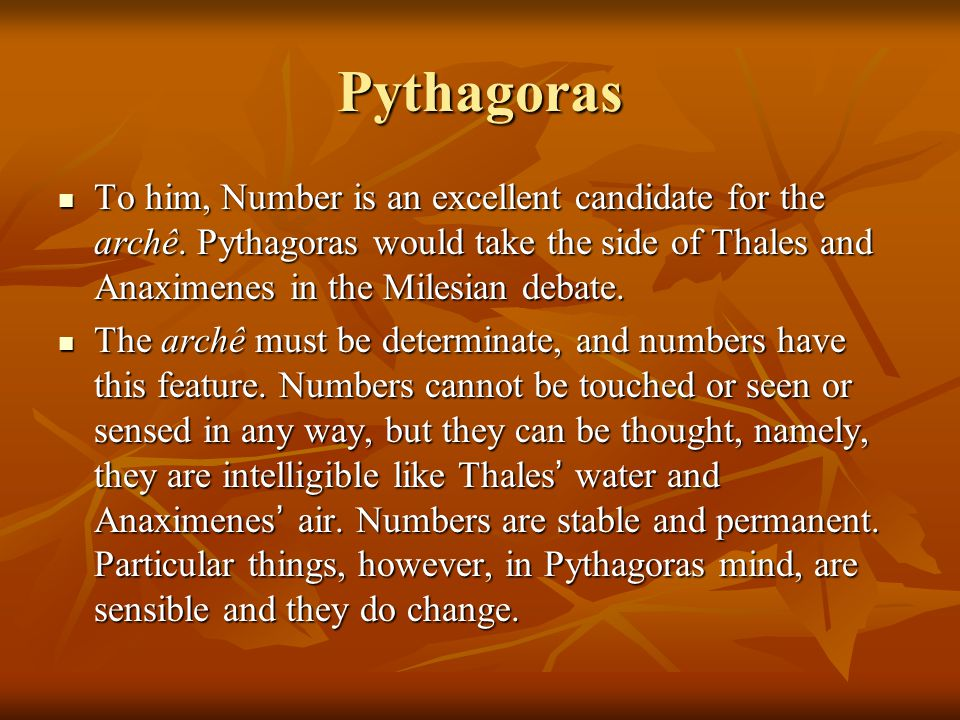 Pythagoras To him, Number is an excellent candidate for the archê.