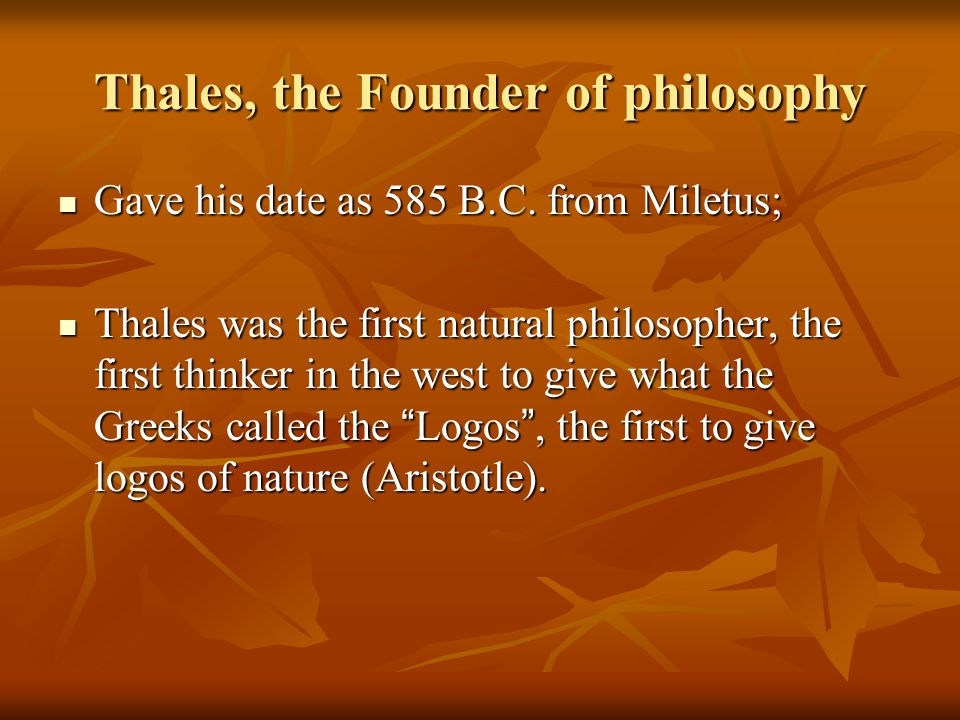 Thales, the Founder of philosophy Gave his date as 585 B.C.