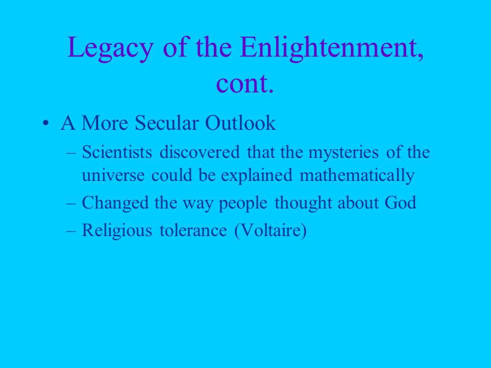 Legacy of the Enlightenment, cont.