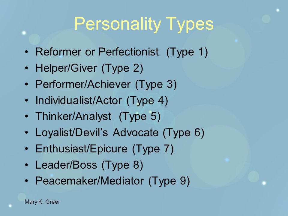 Mary K. Greer Nine personality types are defined by numbers and names. All personality types are equal in value. Lines and arrows show how a personali