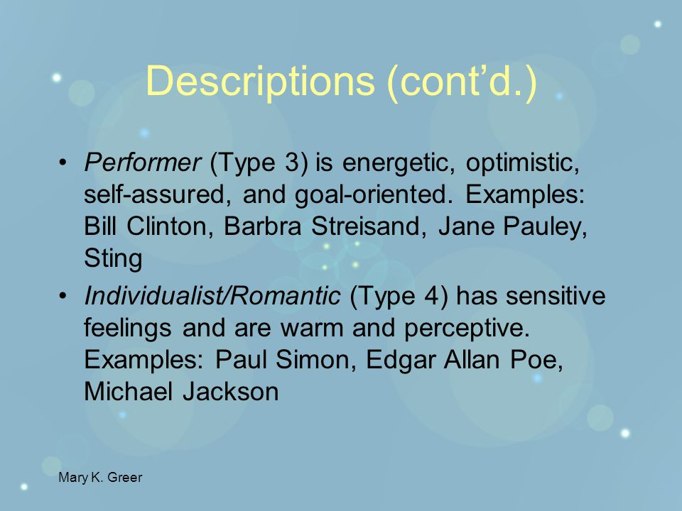 Mary K. Greer Brief Description of the Nine Types Perfectionist (Type 1) is realistic, conscientious, and principled. They strive to live up to their