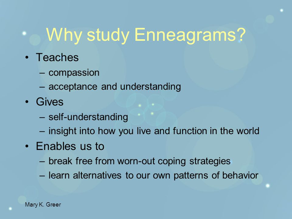 Mary K. Greer The Enneagram is a tool of self- exploration. We all have a hidden self The goal of life's psychological and spiritual journey Where do