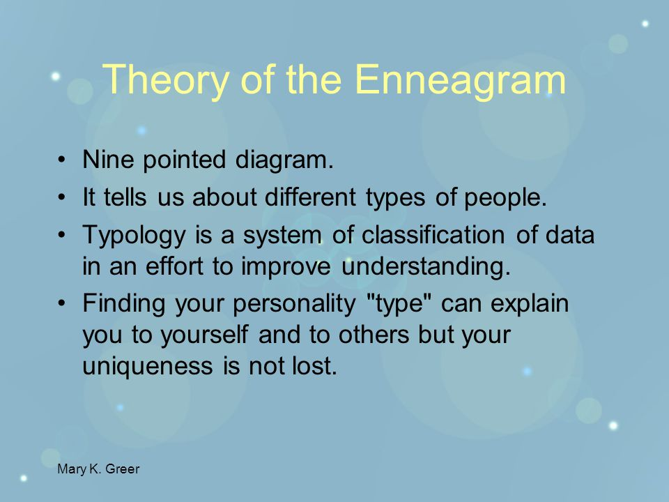 Mary K. Greer History of the Enneagram Predates modern psychology Roots in Buddhism, Judaism (especially in the Kabballah) and Eastern Orthodox Christ