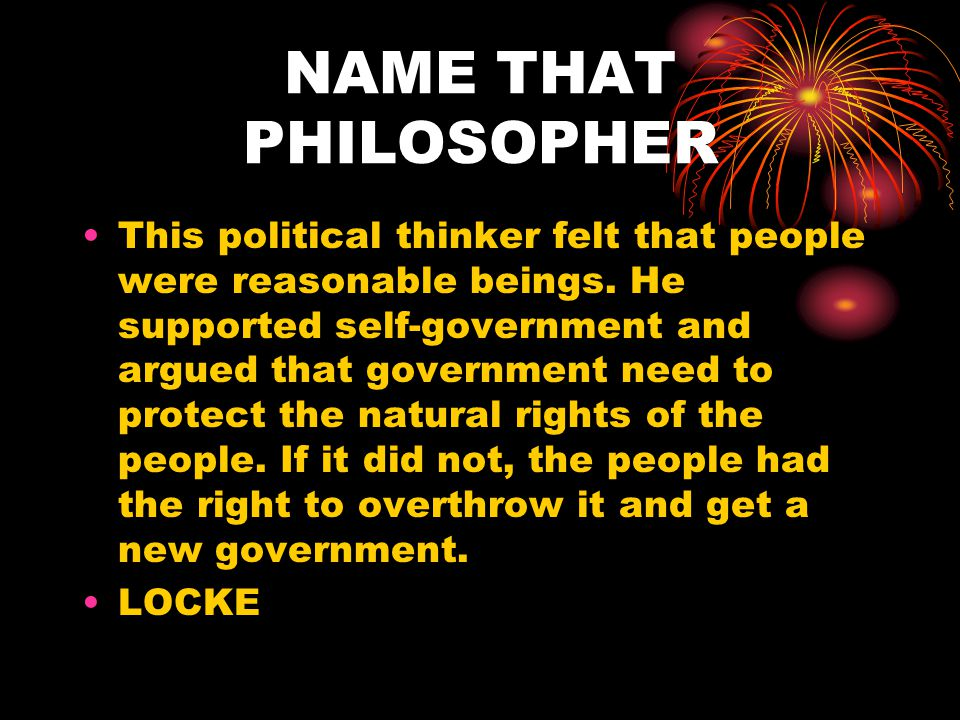 NAME THAT PHILOSOPHER This political thinker felt that people were reasonable beings.