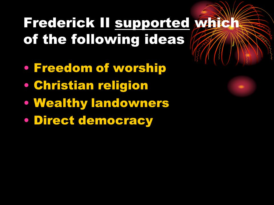 Frederick II supported which of the following ideas Freedom of worship Christian religion Wealthy landowners Direct democracy