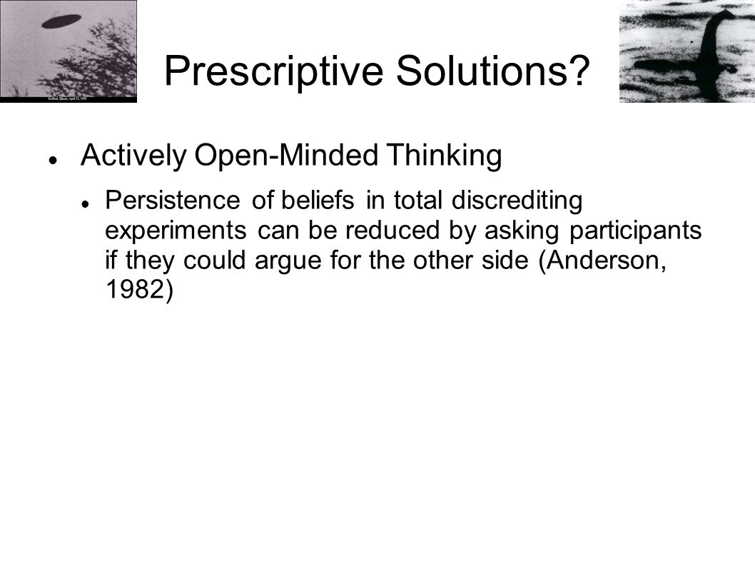 Prescriptive Solutions? Actively Open-Minded Thinking Persistence of beliefs in total discrediting experiments can be reduced by asking participants i