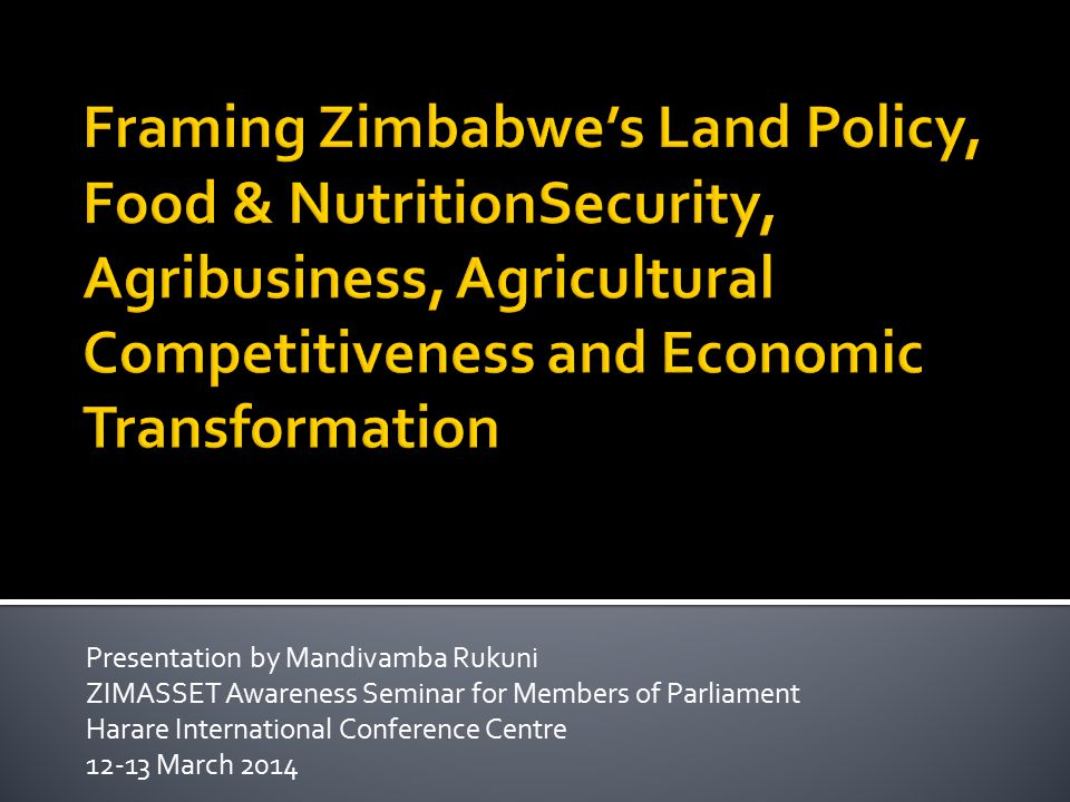 Presentation by Mandivamba Rukuni ZIMASSET Awareness Seminar for Members of Parliament Harare International Conference Centre 12-13 March 2014