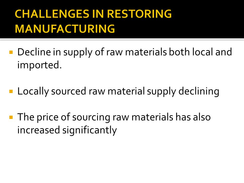  Decline in supply of raw materials both local and imported.