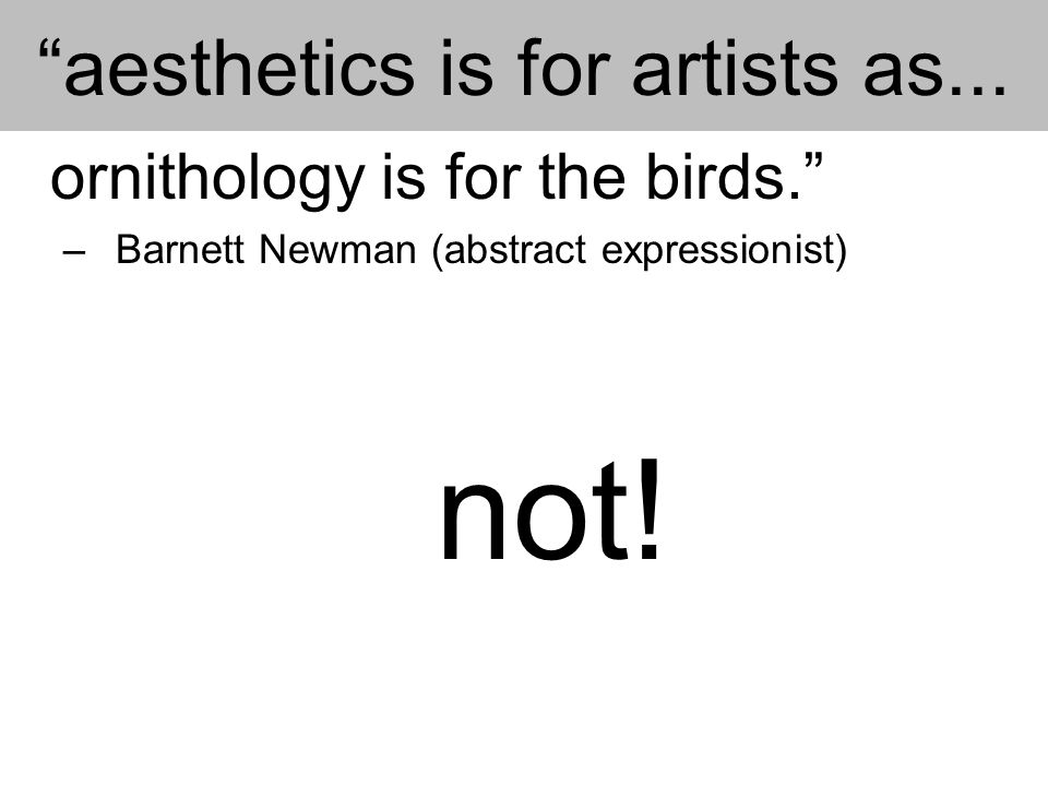 aesthetics is for artists as...