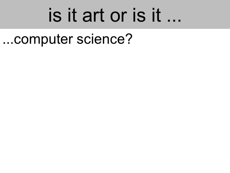 is it art or is it......computer science