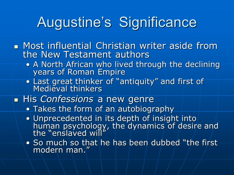 Augustine's Significance Most influential Christian writer aside from the New Testament authors Most influential Christian writer aside from the New T